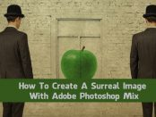 How To Create A Surreal Image With Adobe Photoshop Mix