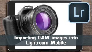 Importing RAW images into Lightroom Mobile cover